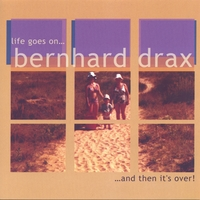 Bernhard Drax | Life Goes On...And Then It's Over!