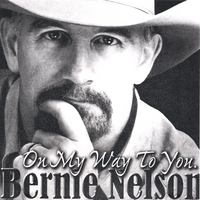 Bernie Nelson | On My Way To You