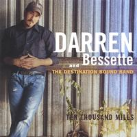 Darren Bessette and the Destination Bound Band | Ten Thousand Miles