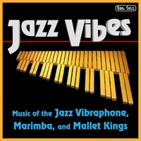Jazz Vibes | Best of Jazz Vibes: Music of the Jazz Vibraphone, Marimba, and Mallet Kings