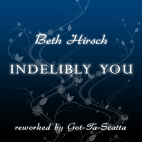 Beth Hirsch | Indelibly You (reworked by Got-Ta-Scatta)