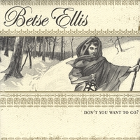 Betse Ellis | Don't You Want to Go?