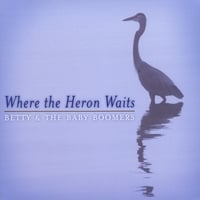Betty & The Baby Boomers | Where the Heron Waits