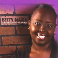 Betty Maina | I Desire to Know Your Ways