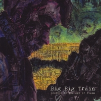 Big Big Train | Goodbye to the Age of Steam (2011 re-issue)