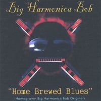 Big Harmonica Bob | Home Brewed Blues