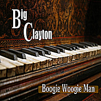Big Clayton | Boogie Woogie Man