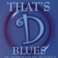Big Daddy D and the Dynamites | That's 'D' Blues