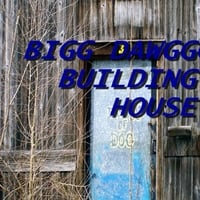 Bigg Dawggg | Building My House