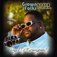 Bigg Robb | Grown Folks Gospel/Songs of Encouragement Vol 1