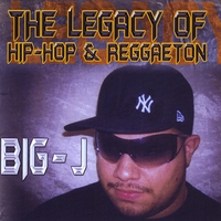 Big-J | The Legacy of Hip-Hop & Reggaeton