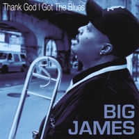 Big James | Thank God I Got the Blues