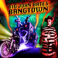 Big John Bates  & The Voodoo Dollz | Bangtown