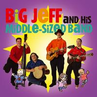 Big Jeff | Big Jeff and His Middle-Sized Band