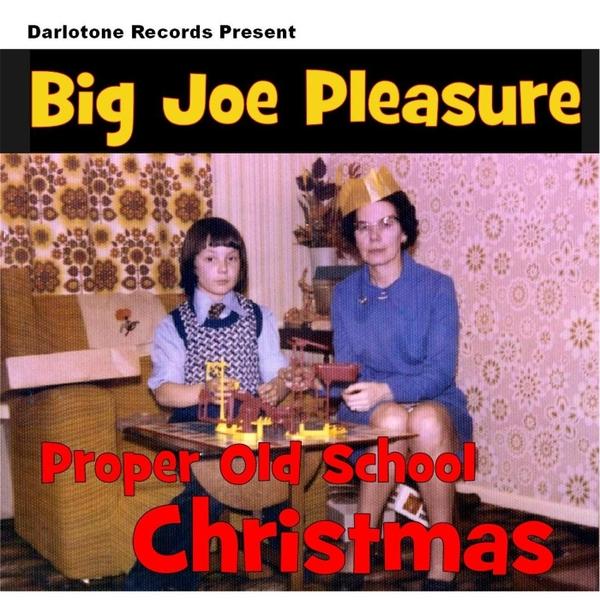 Big Joe Pleasure Proper Old School Christmas Cd Baby