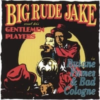 Big Rude Jake | Butane Fumes and Bad Cologne
