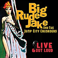 Big Rude Jake & The Jump City Crusaders | Live & Out Loud