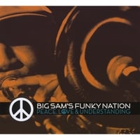 Big Sam's Funky Nation | Peace, Love & Understanding