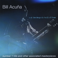 Bill Acuña & the Despotic Hall of Fame | Number One Hits and Other Associated Masterpieces