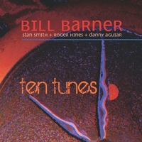Bill Barner | Ten Tunes (feat. Stan Smith, Roger Hines & Danny Aguiar)