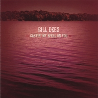 Bill Dees | Castin' My Spell On You
