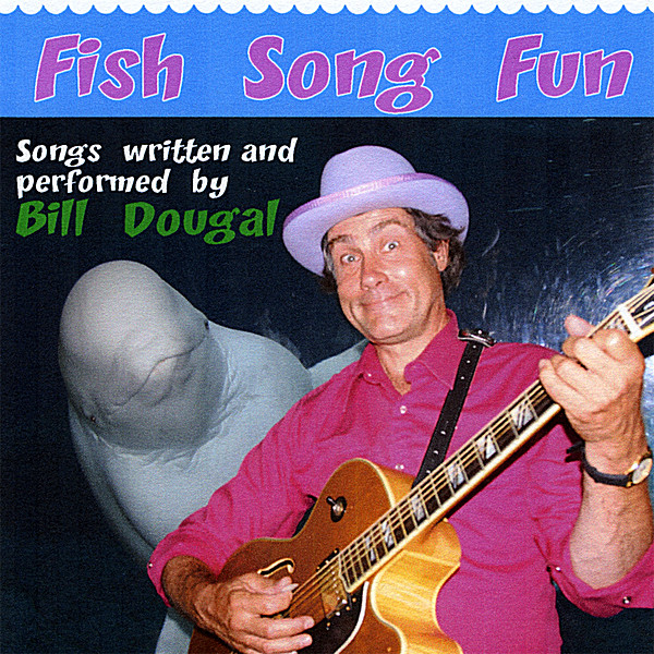 Bill dougal fish song fun cd baby music store for Baby fish song
