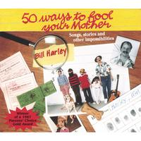 Bill Harley | 50 Ways to Fool Your Mother