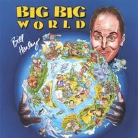 Bill Harley | Big Big World