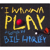 Bill Harley | I Wanna Play