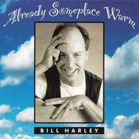 Bill Harley | Already Someplace Warm