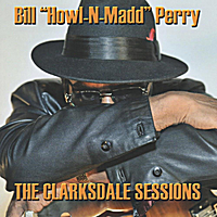 Bill Howl-n-Madd Perry | The Clarksdale Sessions
