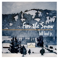 Bill Lauf Jr. | For the Snow