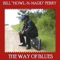 Bill Howl-N-Madd Perry | The Way of Blues