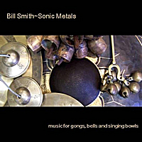 Bill Smith~Sonic Metals | Music for Gongs, Bells and Singing Bowls