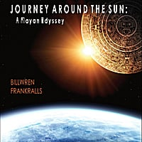 Bill Wren & Frank Ralls : Journey Around the Sun: A Mayan Odyssey