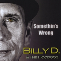 Billy D & The Hoodoos | Somethin's Wrong
