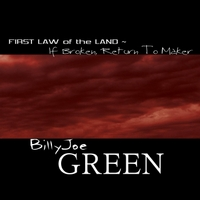 Billy Joe Green | First Law of the Land - If Broken, Return to Maker