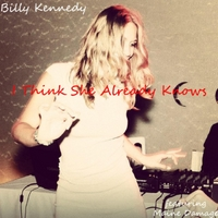 Billy Kennedy | I Think She Already Knows
