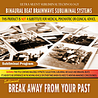 Binaural Beat Brainwave Subliminal Systems | Break Away From Your Past