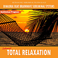 Binaural Beat Brainwave Subliminal Systems | Subliminal Total Relaxation - Binaural Beat Brainwave Subliminal Systems