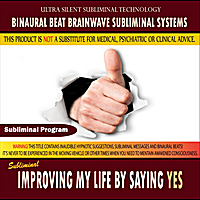Binaural Beat Brainwave Subliminal Systems | Improving My Life By Saying Yes