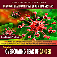 Binaural Beat Brainwave Subliminal Systems | Overcoming Fear of Cancer