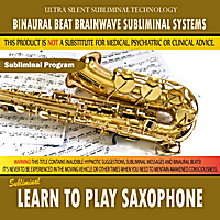 Binaural Beat Brainwave Subliminal Systems | Learn to Play Saxophone