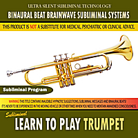 Binaural Beat Brainwave Subliminal Systems | Learn to Play Trumpet
