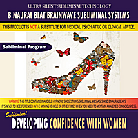 Binaural Beat Brainwave Subliminal Systems | Developing Confidence With Women