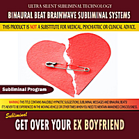 Binaural Beat Brainwave Subliminal Systems | Get Over Your Ex Boyfriend
