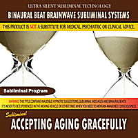 Binaural Beat Brainwave Subliminal Systems | Accepting Aging Gracefully