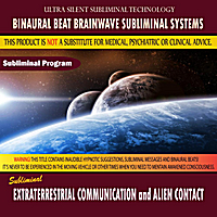 Binaural Beat Brainwave Subliminal Systems | Extraterrestrial Communication and Alien Contact