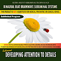 Binaural Beat Brainwave Subliminal Systems | Developing Attention to Detail