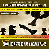 Binaural Beat Brainwave Subliminal Systems | Becoming a Strong Man a Woman Wants